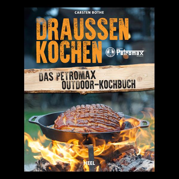 Draußen Kochen - Das Petromax Outdoor Kochbuch