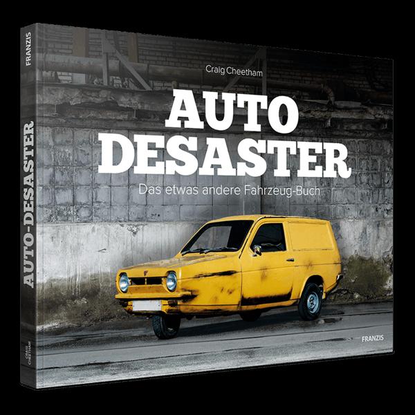 Auto Desaster - Das etwas andere Fahrzeug-Buch