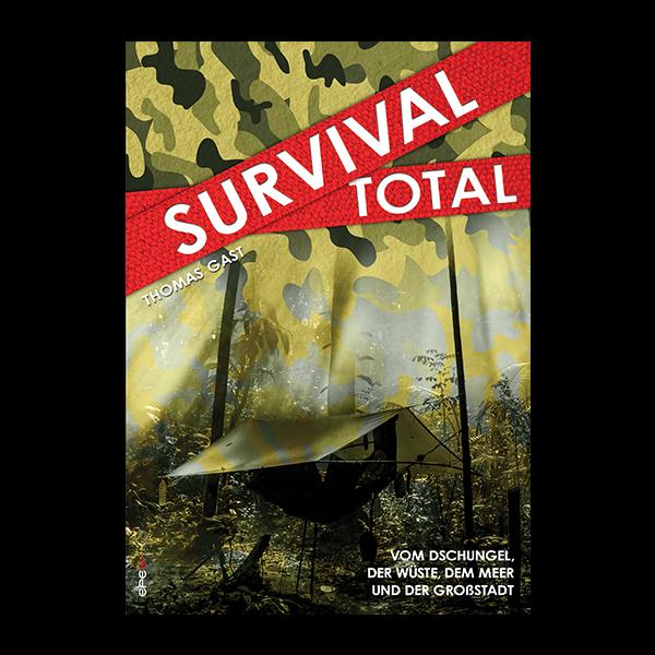 Survival Total - Vom Dschungel, der Wüste, dem Meer und der Großstadt