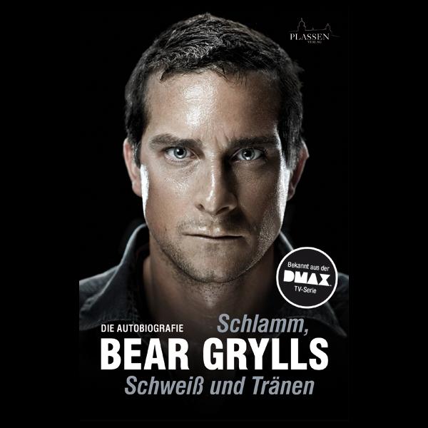 Bear Grylls - Schlamm, Schweiß und Tränen