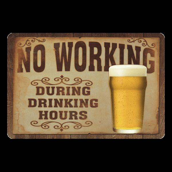 """Blechschild """"No Working during Drinking"""""""