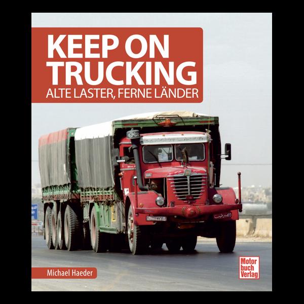 Keep on trucking – Alte Laster, ferne Länder