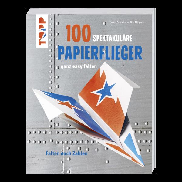 Bastelbuch: 100 spektakuläre Papierflieger