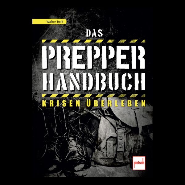 Das Prepper-Handbuch - Krisen überleben